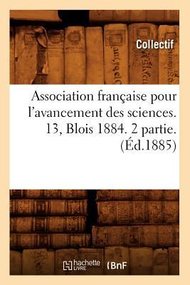 Association Française pour l'Avancement des Sciences. 13, Blois 1884. 2 Partie. (ed.1885)
