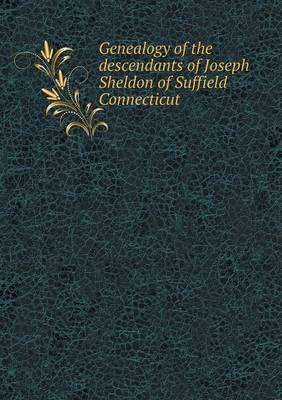 Genealogy of the Descendants of Joseph Sheldon of Suffield Connecticut