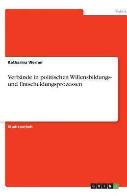 Verbände in politischen Willensbildungs- und Entscheidungsprozessen