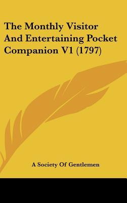 The Monthly Visitor and Entertaining Pocket Companion V1 (1797)