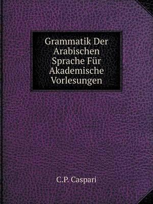 Grammatik Der Arabischen Sprache Fur Akademische Vorlesungen