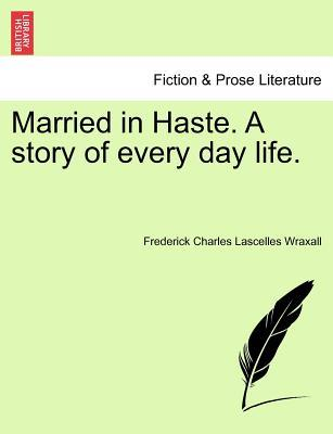 Married in Haste. A story of every day life, vol. III
