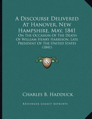 A   Discourse Delivered at Hanover, New Hampshire, May, 1841