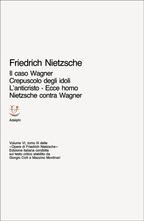 Il caso Wagner - Crepuscolo deli idoli - L'antiristo - Ecce homo - Nietzsche contra Wagner