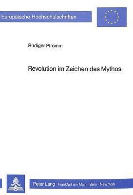 Revolution im Zeichen des Mythos