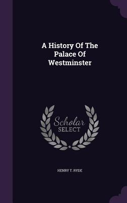 A History of the Palace of Westminster