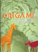 Wild animals origami / John Montroll