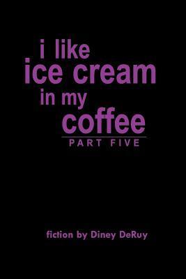 I Like Ice Cream In My Coffee