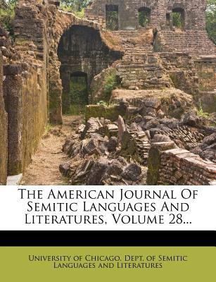 The American Journal of Semitic Languages and Literatures, Volume 28...