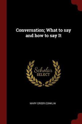 Conversation; What to Say and How to Say It