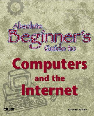 Absolute Beginners Guide to Computers and the Internet
