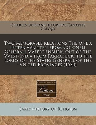 Two Memorable Relations the One a Letter Vvritten from Colonell Generall Vveerdenburk, Out of the Vvest-India from Farnabuck, to the Lords of the States Generall of the Vnited Provinces (1630)