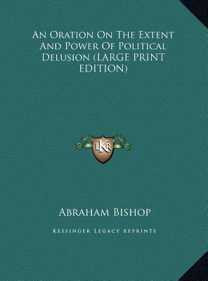 An Oration On The Extent And Power Of Political Delusion (LARGE PRINT EDITION)