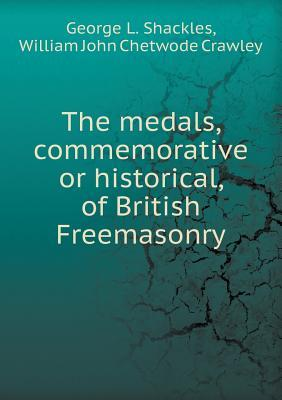 The Medals, Commemorative or Historical, of British Freemasonry