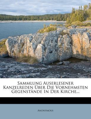 Sammlung Auserlesener Kanzelreden Ber Die Vornehmsten Gegenst Nde in Der Kirche...