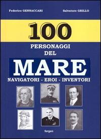 100 personaggi del mare. Navigatori, eroi, inventori