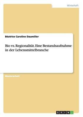 Bio vs. Regionalität. Eine Bestandsaufnahme in der Lebensmittelbranche