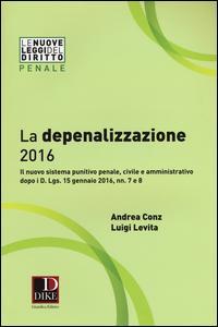 La depenalizzazione 2016. Il nuovo sistema punitivo penale, civile e amministrativo dopo i D. Lgs. 15 gennaio 2016, nn. 7 e 8