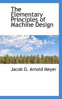 The Elementary Principles of Machine Design