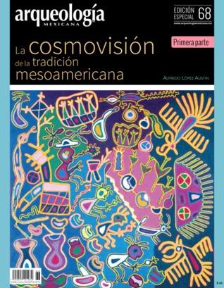 La cosmovisión de la tradición mesoamericana. Primera parte