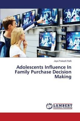 Adolescents Influence In Family Purchase Decision Making