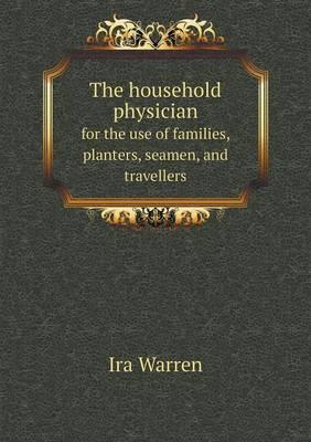 The Household Physician for the Use of Families, Planters, Seamen, and Travellers