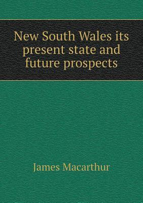 New South Wales Its Present State and Future Prospects