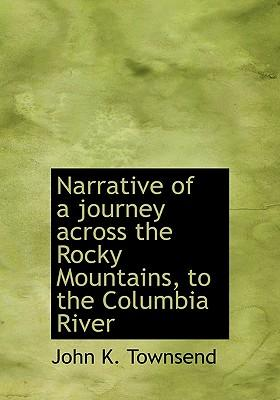 Narrative of a Journey Across the Rocky Mountains, to the Columbia River