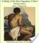 A Middy of the Slave Squadron: A West African Story