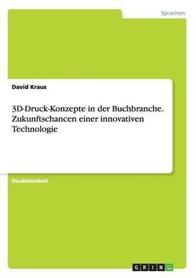 3D-Druck-Konzepte in der Buchbranche. Zukunftschancen einer innovativen Technologie