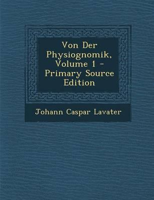 Von Der Physiognomik, Volume 1 - Primary Source Edition