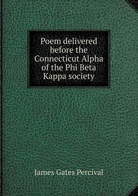 Poem Delivered Before the Connecticut Alpha of the Phi Beta Kappa Society