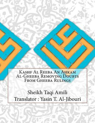 Kashf Al Reeba an Ahkam Al-gheeba Removing Doubts from Gheeba Rulings