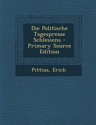 Die Politische Tagespresse Schlesiens - Primary Source Edition