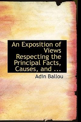 An Exposition of Views Respecting the Principal Facts, Causes, and