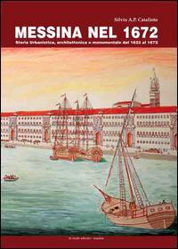 Messina nel 1672. Storia urbanistica, architettonica e monumentale dal 1623 al 1672. Con pianta della città di Messina del 1672