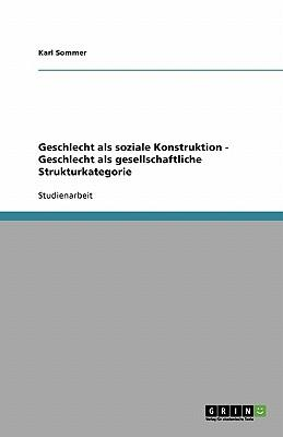 Geschlecht als soziale Konstruktion - Geschlecht als gesellschaftliche Strukturkategorie