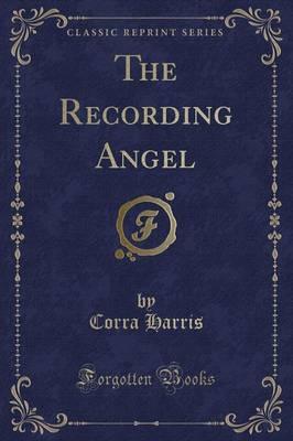 The Recording Angel (Classic Reprint)