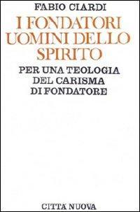 I fondatori uomini dello Spirito. Per una teologia del carisma di fondatore