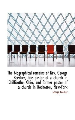 Biographical Remains of REV. George Beecher, Late Pastor of