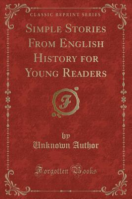 Simple Stories From English History for Young Readers (Classic Reprint)