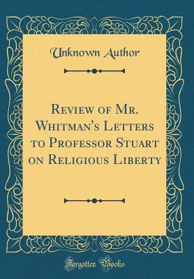 Review of Mr. Whitman's Letters to Professor Stuart on Religious Liberty (Classic Reprint)