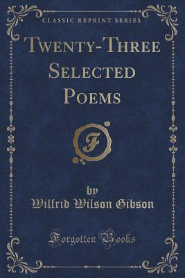 Twenty-Three Selected Poems (Classic Reprint)