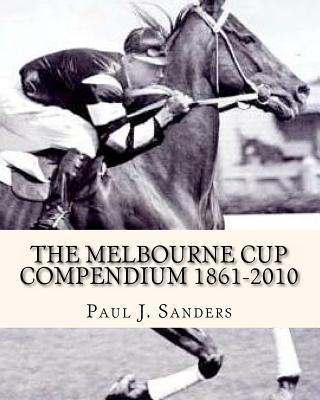 The Melbourne Cup Compendium 1861-2010