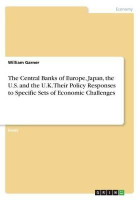 The Central Banks of Europe, Japan, the U.S. and the U.K. Their Policy Responses to Specific Sets of Economic Challenges