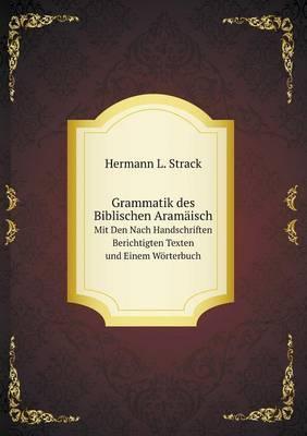 Grammatik Des Biblischen Aramaisch Mit Den Nach Handschriften Berichtigten Texten Und Einem Worterbuch
