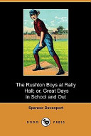 The Rushton Boys at Rally Hall; Or, Great Days in School and Out (Dodo Press)