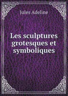Les Sculptures Grotesques Et Symboliques