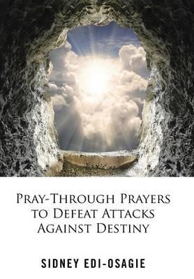 Pray-through Prayers to Defeat Attacks Against Destiny