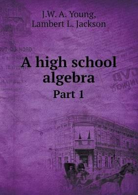 A High School Algebra Part 1